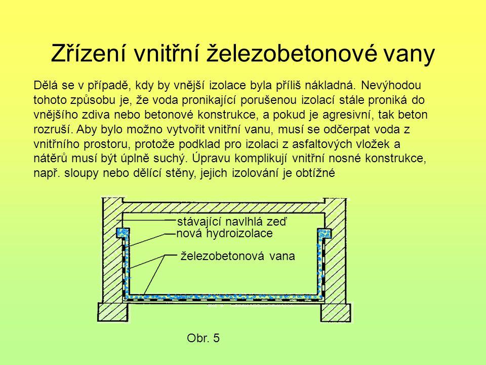 Zřízení vnitřní železobetonové vany Obr. 5 Dělá se v případě, kdy by vnější izolace byla příliš nákladná. Nevýhodou tohoto způsobu je, že voda pronika
