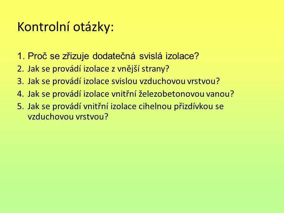 Kontrolní otázky: 1.Proč se zřizuje dodatečná svislá izolace? 2.Jak se provádí izolace z vnější strany? 3.Jak se provádí izolace svislou vzduchovou vr