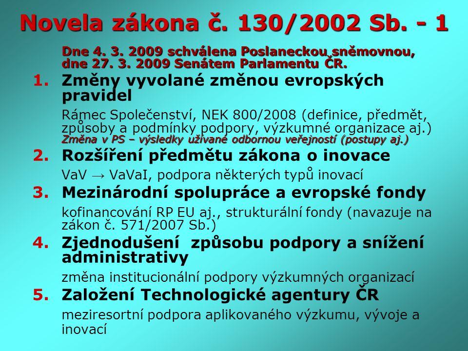 Novela zákona č. 130/2002 Sb. - 1 Dne 4. 3. 2009 schválena Poslaneckou sněmovnou, dne 27. 3. 2009 Senátem Parlamentu ČR. 1.Změny vyvolané změnou evrop