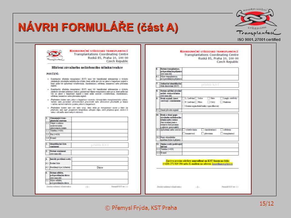 © Přemysl Frýda, KST Praha 15/12 ISO 9001, 27001 certified NÁVRH FORMULÁŘE (část A)