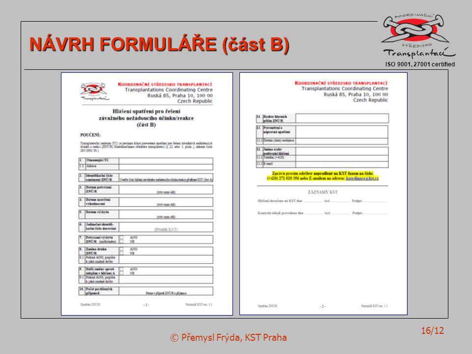 © Přemysl Frýda, KST Praha 16/12 ISO 9001, 27001 certified NÁVRH FORMULÁŘE (část B)
