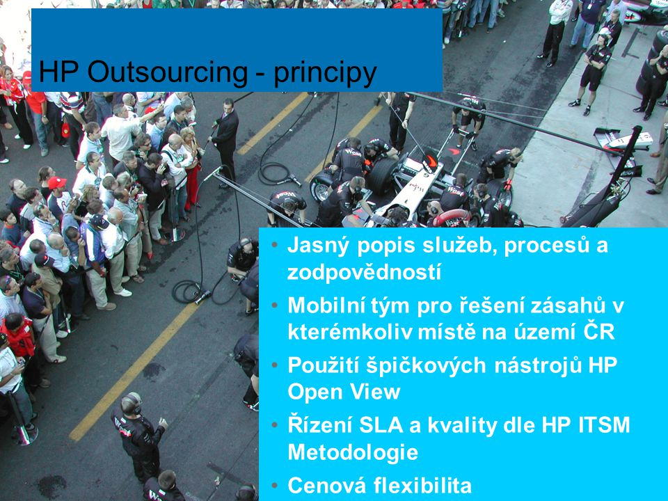14 HP Outsourcing - principy Jasný popis služeb, procesů a zodpovědností Mobilní tým pro řešení zásahů v kterémkoliv místě na území ČR Použití špičkov
