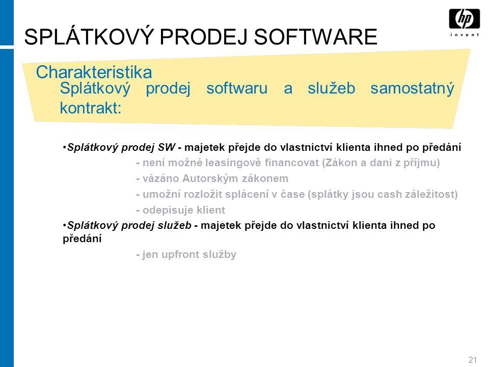 21 SPLÁTKOVÝ PRODEJ SOFTWARE Charakteristika Splátkový prodej softwaru a služeb samostatný kontrakt: Splátkový prodej SW - majetek přejde do vlastnict