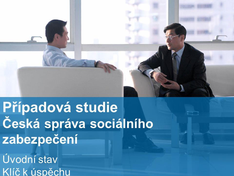 24 Případová studie Česká správa sociálního zabezpečení Úvodní stav Klíč k úspěchu Přínosy