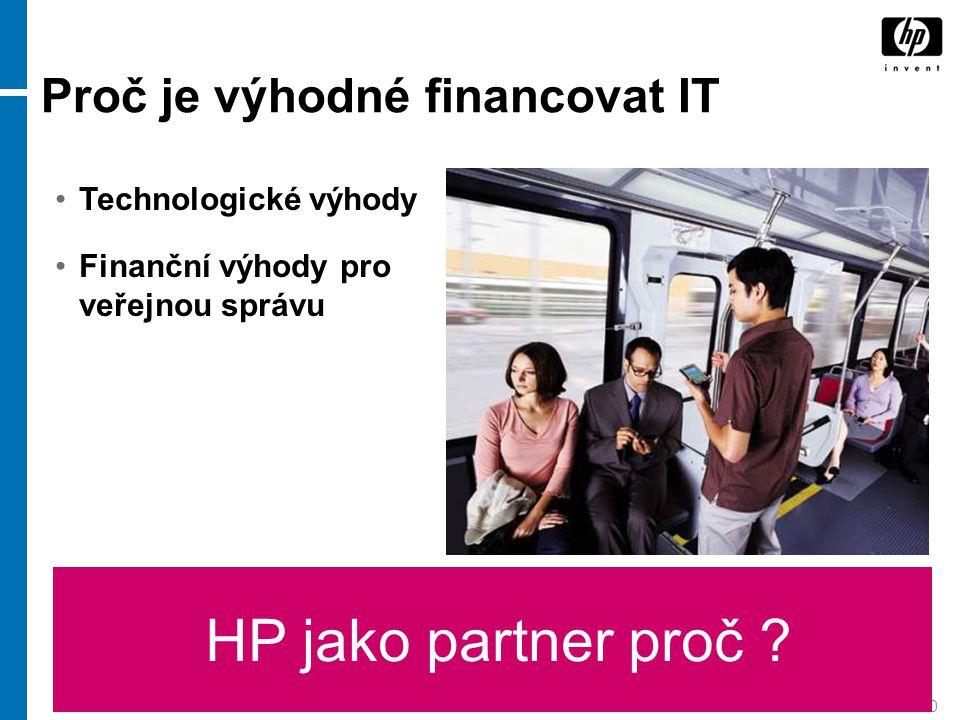 30 HP jako partner proč ? Proč je výhodné financovat IT Technologické výhody Finanční výhody pro veřejnou správu