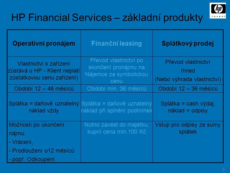8 HP Financial Services – základní produkty Operativní pronájemFinanční leasingSplátkový prodej Vlastnictví k zařízení zůstává u HP - Klient neplatí z