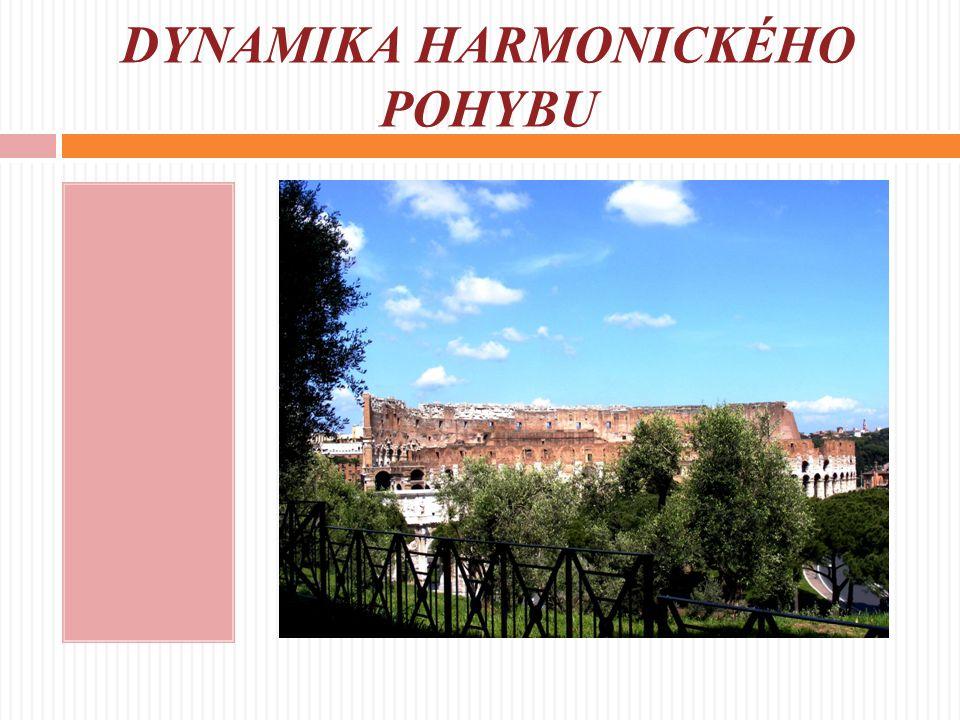 DYNAMIKA HARMONICKÉHO POHYBU