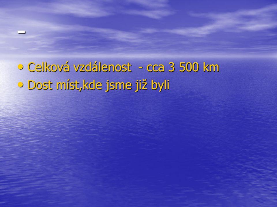 - Celková vzdálenost - cca 3 500 km Celková vzdálenost - cca 3 500 km Dost míst,kde jsme již byli Dost míst,kde jsme již byli