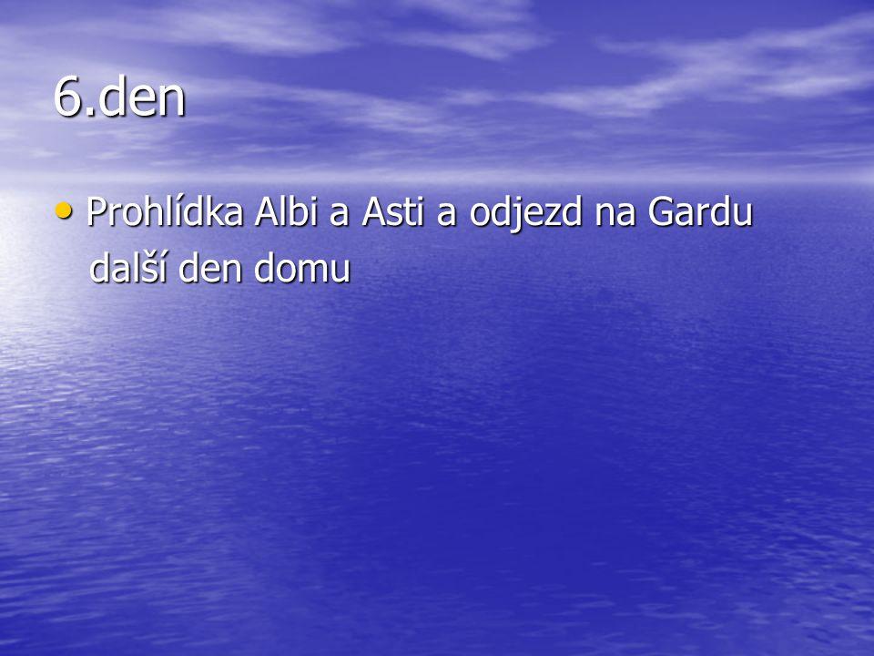 6.den Prohlídka Albi a Asti a odjezd na Gardu Prohlídka Albi a Asti a odjezd na Gardu další den domu další den domu