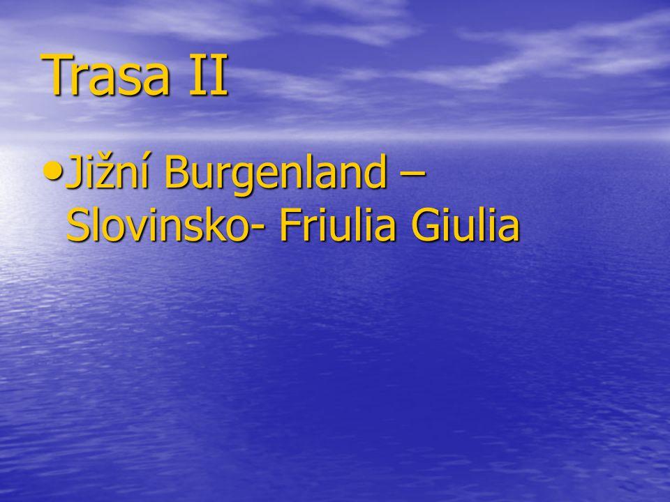 Trasa II Jižní Burgenland – Slovinsko- Friulia Giulia Jižní Burgenland – Slovinsko- Friulia Giulia