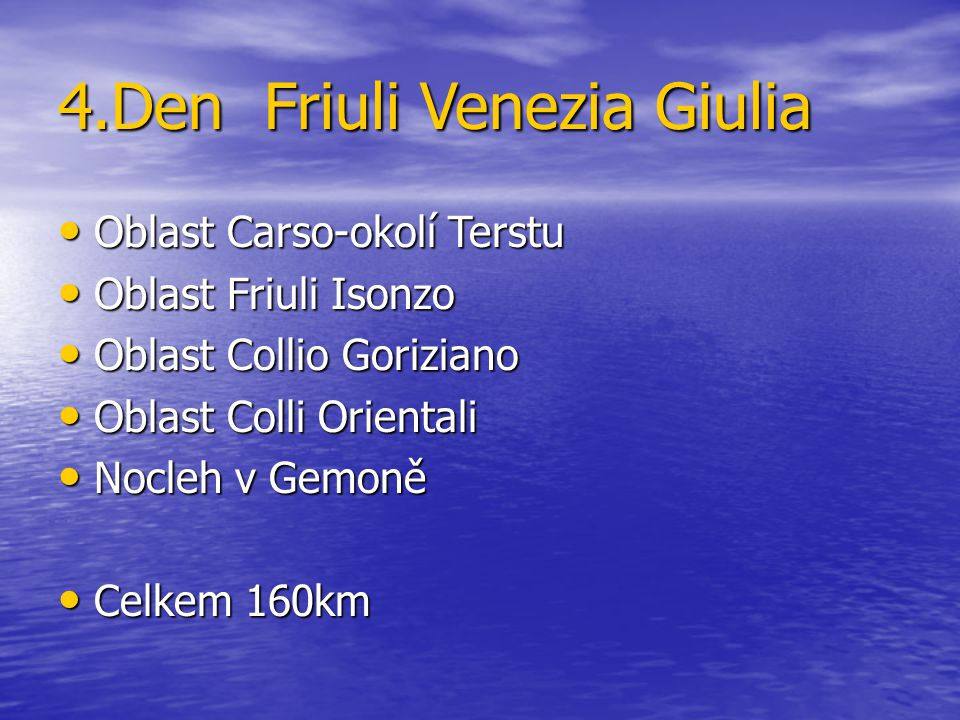 4.Den Friuli Venezia Giulia Oblast Carso-okolí Terstu Oblast Carso-okolí Terstu Oblast Friuli Isonzo Oblast Friuli Isonzo Oblast Collio Goriziano Obla