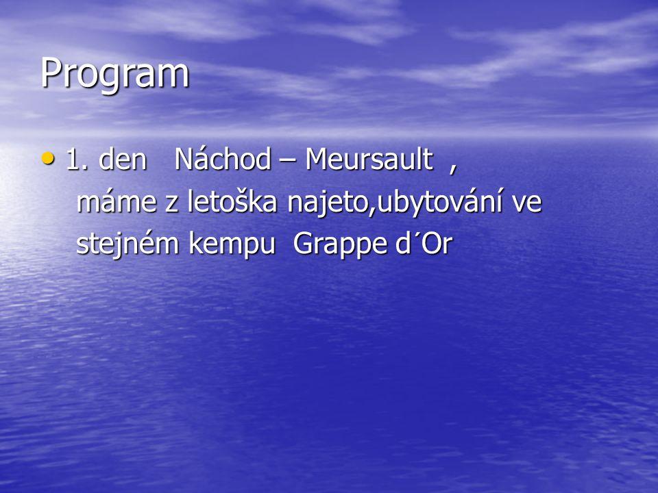 Program 1. den Náchod – Meursault, 1. den Náchod – Meursault, máme z letoška najeto,ubytování ve máme z letoška najeto,ubytování ve stejném kempu Grap