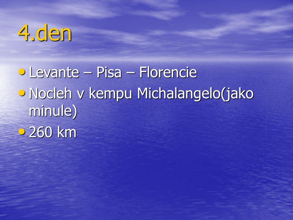 4.den Levante – Pisa – Florencie Levante – Pisa – Florencie Nocleh v kempu Michalangelo(jako minule) Nocleh v kempu Michalangelo(jako minule) 260 km 2