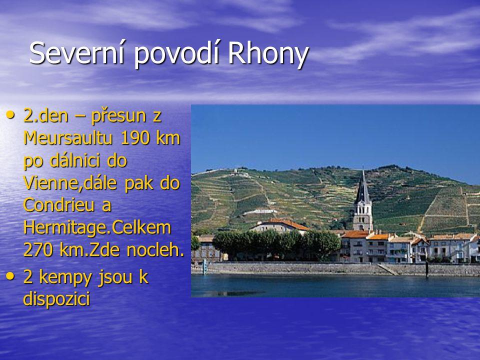 Severní povodí Rhony 2.den – přesun z Meursaultu 190 km po dálnici do Vienne,dále pak do Condrieu a Hermitage.Celkem 270 km.Zde nocleh. 2.den – přesun