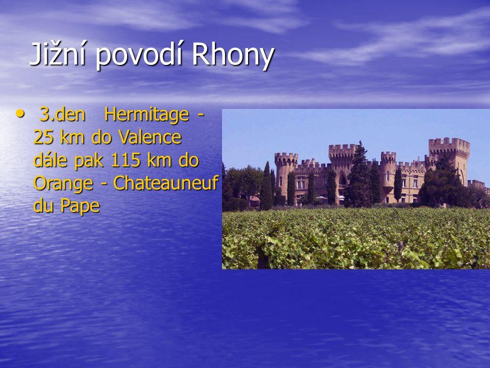 Jižní povodí Rhony 3.den Hermitage - 25 km do Valence dále pak 115 km do Orange - Chateauneuf du Pape 3.den Hermitage - 25 km do Valence dále pak 115