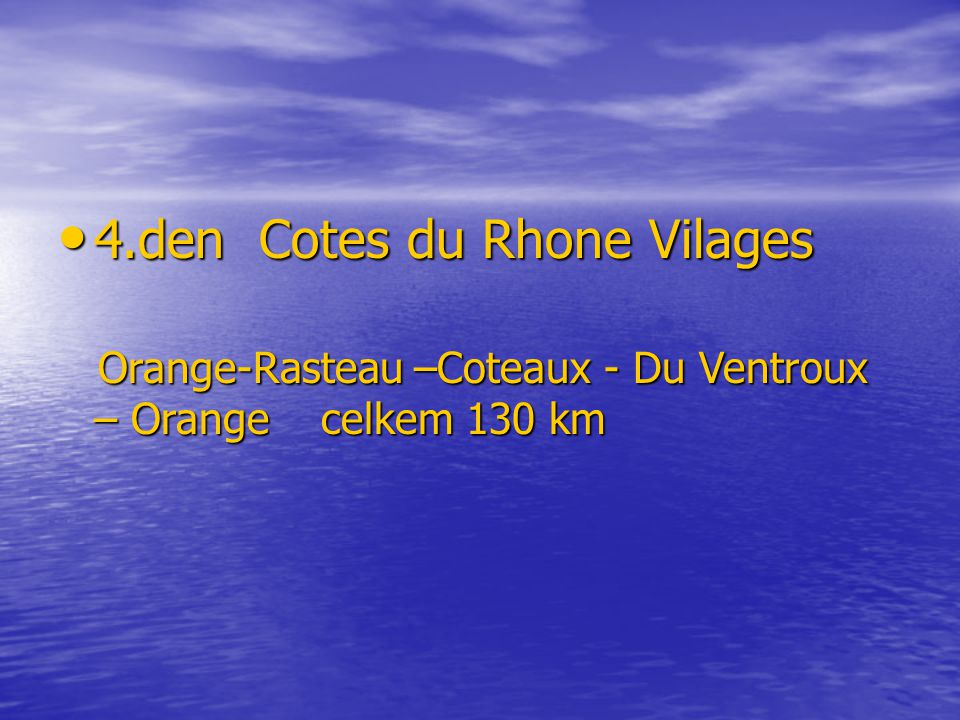 4.den Cotes du Rhone Vilages 4.den Cotes du Rhone Vilages Orange-Rasteau –Coteaux - Du Ventroux – Orange celkem 130 km Orange-Rasteau –Coteaux - Du Ve
