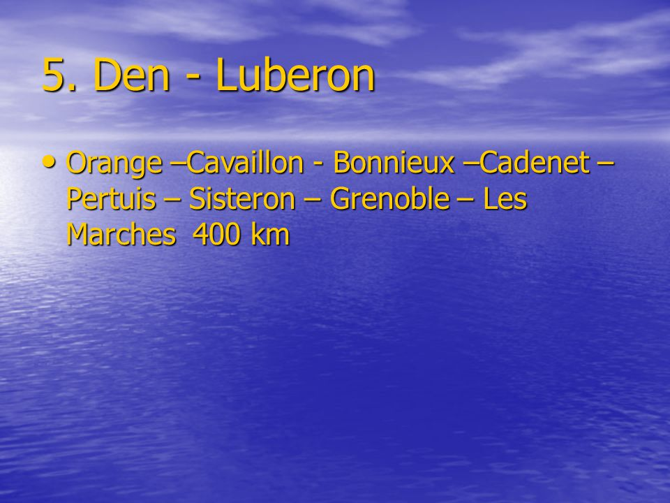5. Den - Luberon Orange –Cavaillon - Bonnieux –Cadenet – Pertuis – Sisteron – Grenoble – Les Marches 400 km Orange –Cavaillon - Bonnieux –Cadenet – Pe