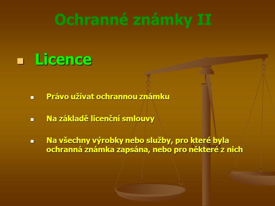 Ochranné známky II Licence Licence Právo užívat ochrannou známku Právo užívat ochrannou známku Na základě licenční smlouvy Na základě licenční smlouvy Na všechny výrobky nebo služby, pro které byla ochranná známka zapsána, nebo pro některé z nich Na všechny výrobky nebo služby, pro které byla ochranná známka zapsána, nebo pro některé z nich