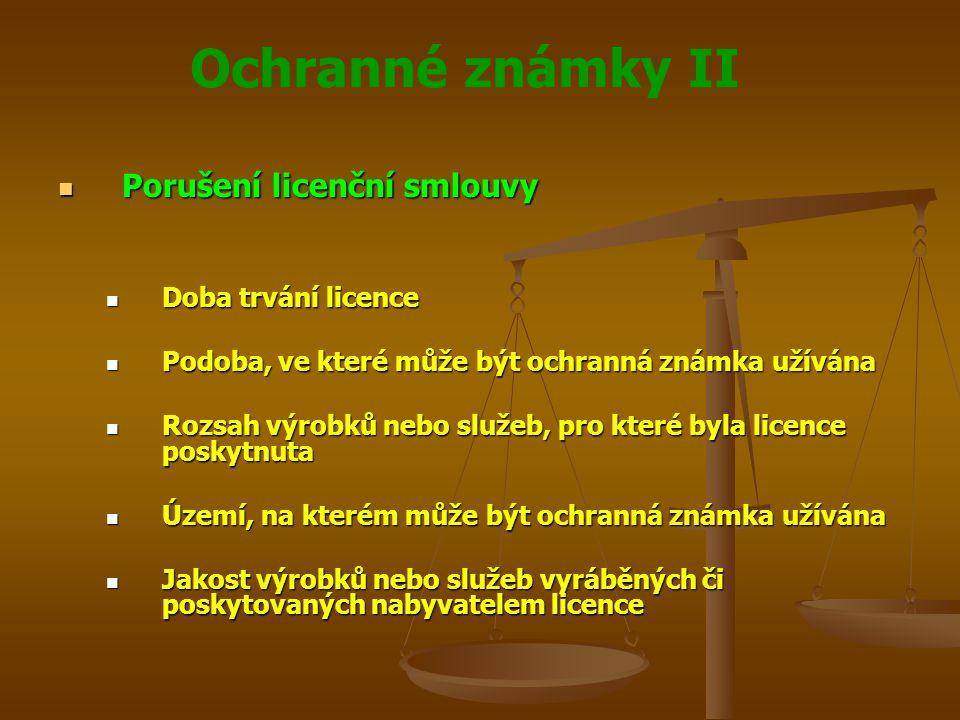 Ochranné známky II Porušení licenční smlouvy Porušení licenční smlouvy Doba trvání licence Doba trvání licence Podoba, ve které může být ochranná známka užívána Podoba, ve které může být ochranná známka užívána Rozsah výrobků nebo služeb, pro které byla licence poskytnuta Rozsah výrobků nebo služeb, pro které byla licence poskytnuta Území, na kterém může být ochranná známka užívána Území, na kterém může být ochranná známka užívána Jakost výrobků nebo služeb vyráběných či poskytovaných nabyvatelem licence Jakost výrobků nebo služeb vyráběných či poskytovaných nabyvatelem licence