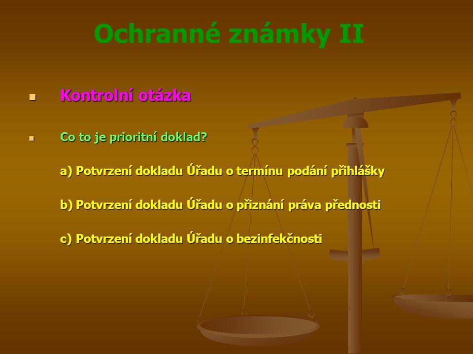 Ochranné známky II Kontrolní otázka Kontrolní otázka Co to je prioritní doklad.
