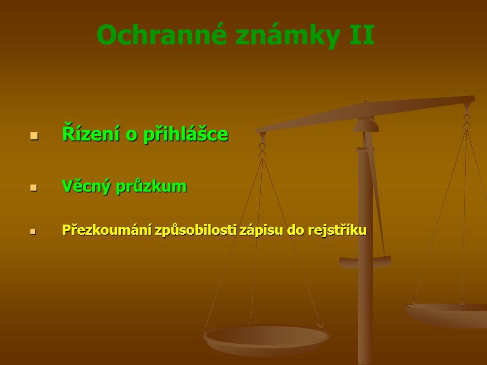 Ochranné známky II Řízení o přihlášce Řízení o přihlášce Věcný průzkum Věcný průzkum Přezkoumání způsobilosti zápisu do rejstříku Přezkoumání způsobilosti zápisu do rejstříku