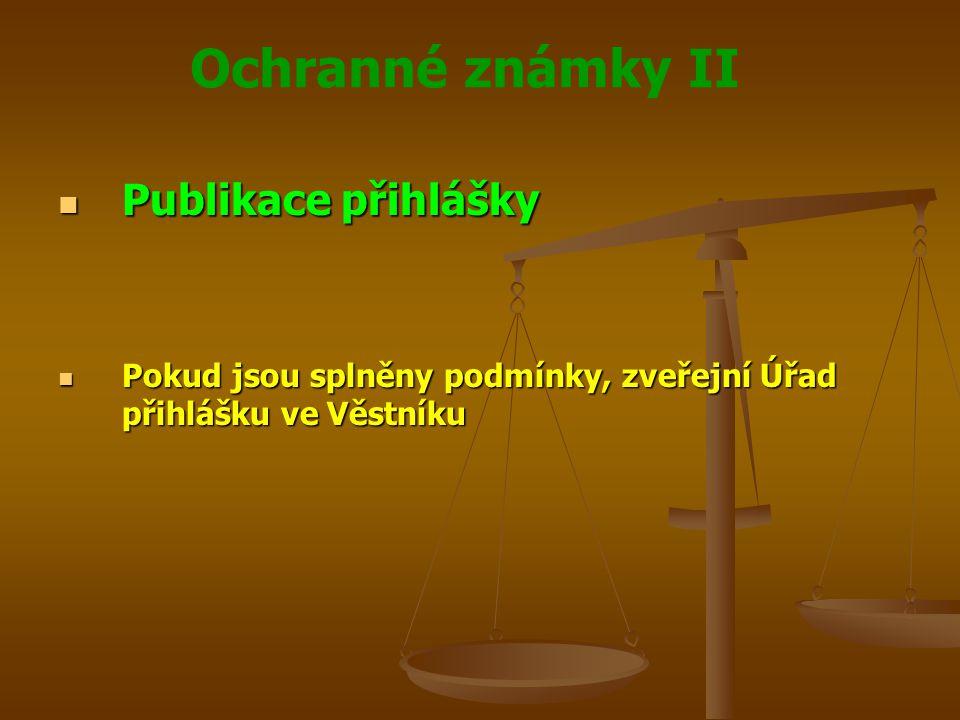 Ochranné známky II Publikace přihlášky Publikace přihlášky Pokud jsou splněny podmínky, zveřejní Úřad přihlášku ve Věstníku Pokud jsou splněny podmínky, zveřejní Úřad přihlášku ve Věstníku