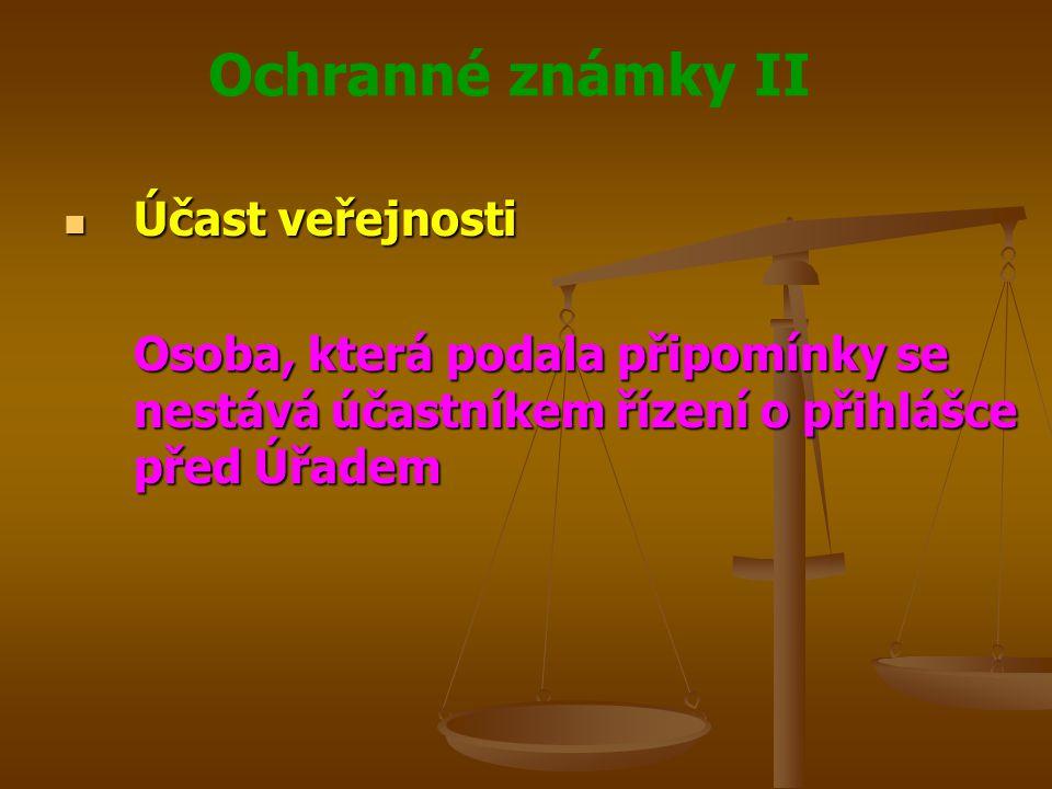 Ochranné známky II Účast veřejnosti Účast veřejnosti Osoba, která podala připomínky se nestává účastníkem řízení o přihlášce před Úřadem