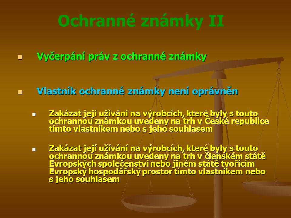 Ochranné známky II Vyčerpání práv z ochranné známky Vyčerpání práv z ochranné známky Vlastník ochranné známky není oprávněn Vlastník ochranné známky není oprávněn Zakázat její užívání na výrobcích, které byly s touto ochrannou známkou uvedeny na trh v České republice tímto vlastníkem nebo s jeho souhlasem Zakázat její užívání na výrobcích, které byly s touto ochrannou známkou uvedeny na trh v České republice tímto vlastníkem nebo s jeho souhlasem Zakázat její užívání na výrobcích, které byly s touto ochrannou známkou uvedeny na trh v členském státě Evropských společenství nebo jiném státě tvořícím Evropský hospodářský prostor tímto vlastníkem nebo s jeho souhlasem Zakázat její užívání na výrobcích, které byly s touto ochrannou známkou uvedeny na trh v členském státě Evropských společenství nebo jiném státě tvořícím Evropský hospodářský prostor tímto vlastníkem nebo s jeho souhlasem