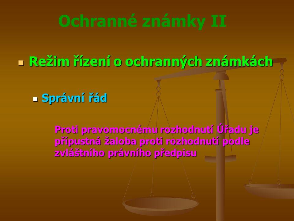 Ochranné známky II Režim řízení o ochranných známkách Režim řízení o ochranných známkách Správní řád Správní řád Proti pravomocnému rozhodnutí Úřadu je přípustná žaloba proti rozhodnutí podle zvláštního právního předpisu