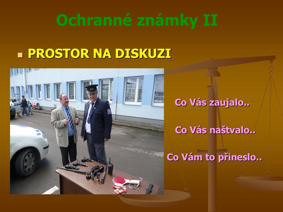 Ochranné známky II PROSTOR NA DISKUZI PROSTOR NA DISKUZI Co Vás zaujalo..