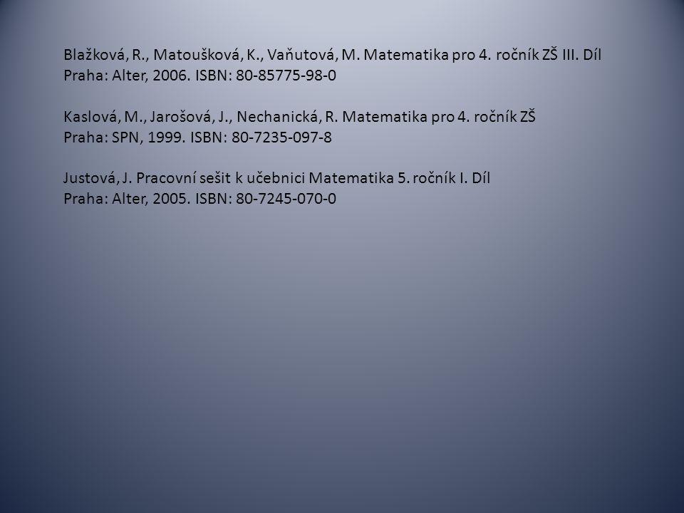 Blažková, R., Matoušková, K., Vaňutová, M. Matematika pro 4. ročník ZŠ III. Díl Praha: Alter, 2006. ISBN: 80-85775-98-0 Kaslová, M., Jarošová, J., Nec
