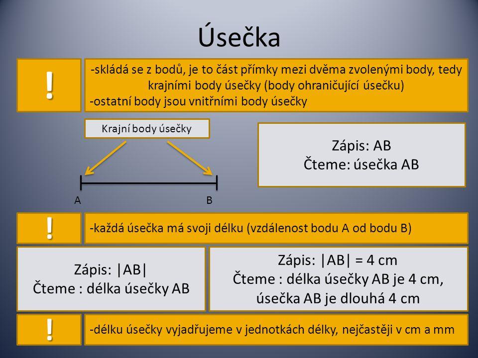 Úsečka ! -skládá se z bodů, je to část přímky mezi dvěma zvolenými body, tedy krajními body úsečky (body ohraničující úsečku) -ostatní body jsou vnitř