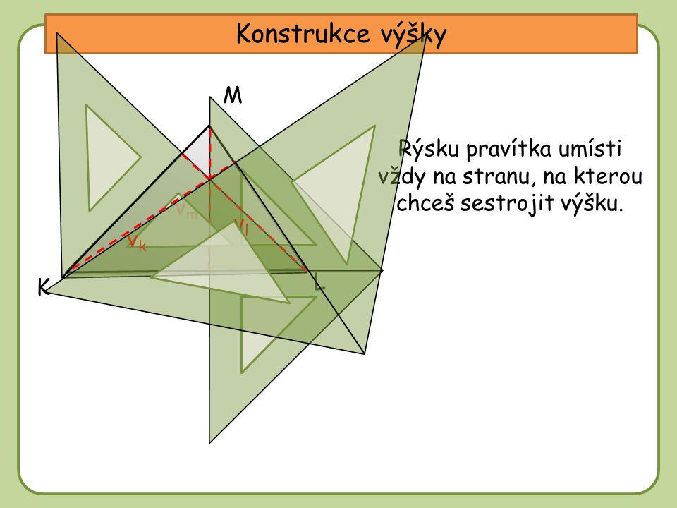 DD Konstrukce výšky K M L vmvm vlvl vkvk Rýsku pravítka umísti vždy na stranu, na kterou chceš sestrojit výšku.