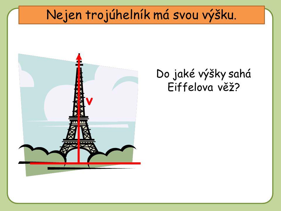 DD Nejen trojúhelník má svou výšku. v Do jaké výšky sahá Eiffelova věž