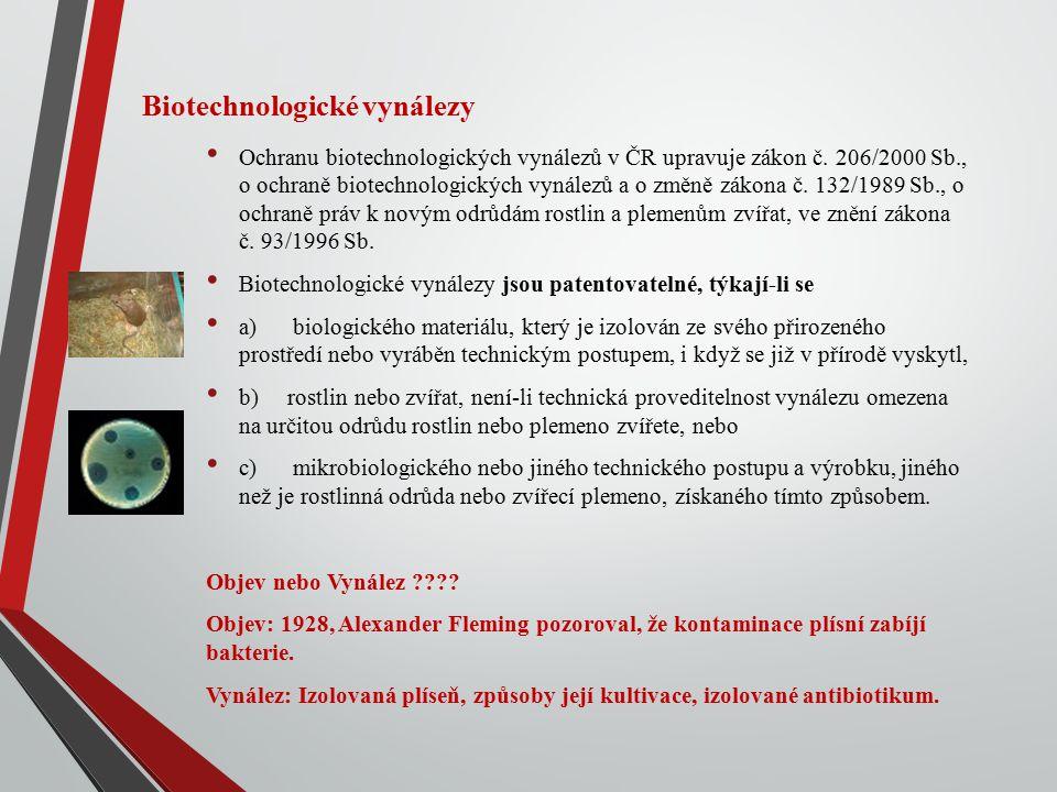 Biotechnologické vynálezy Ochranu biotechnologických vynálezů v ČR upravuje zákon č. 206/2000 Sb., o ochraně biotechnologických vynálezů a o změně zák