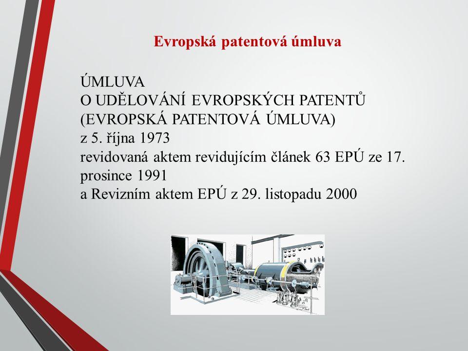 Evropská patentová úmluva ÚMLUVA O UDĚLOVÁNÍ EVROPSKÝCH PATENTŮ (EVROPSKÁ PATENTOVÁ ÚMLUVA) z 5. října 1973 revidovaná aktem revidujícím článek 63 EPÚ