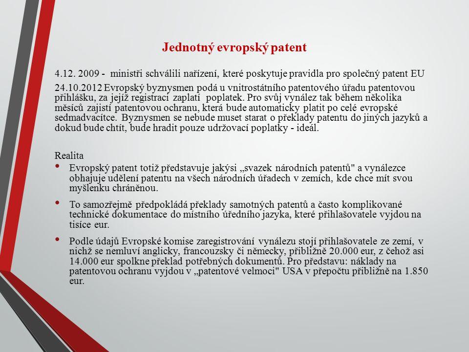 Jednotný evropský patent 4.12. 2009 - ministři schválili nařízení, které poskytuje pravidla pro společný patent EU 24.10.2012 Evropský byznysmen podá