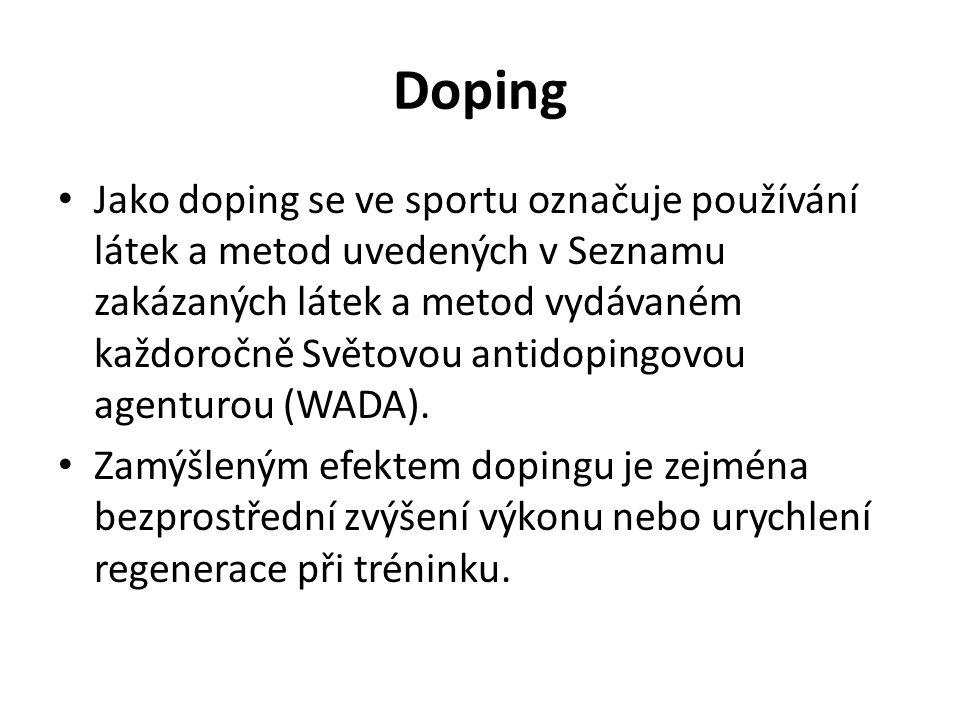 Doping Jako doping se ve sportu označuje používání látek a metod uvedených v Seznamu zakázaných látek a metod vydávaném každoročně Světovou antidopingovou agenturou (WADA).