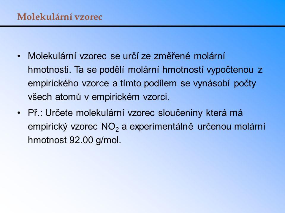 Molekulární vzorec Molekulární vzorec se určí ze změřené molární hmotnosti. Ta se podělí molární hmotností vypočtenou z empirického vzorce a tímto pod