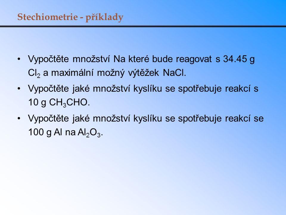 Stechiometrie - příklady Vypočtěte množství Na které bude reagovat s 34.45 g Cl 2 a maximální možný výtěžek NaCl. Vypočtěte jaké množství kyslíku se s