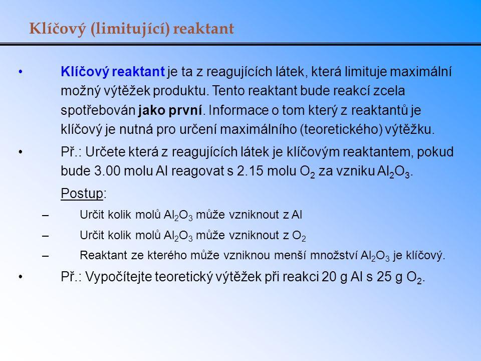 Klíčový (limitující) reaktant Klíčový reaktant je ta z reagujících látek, která limituje maximální možný výtěžek produktu. Tento reaktant bude reakcí