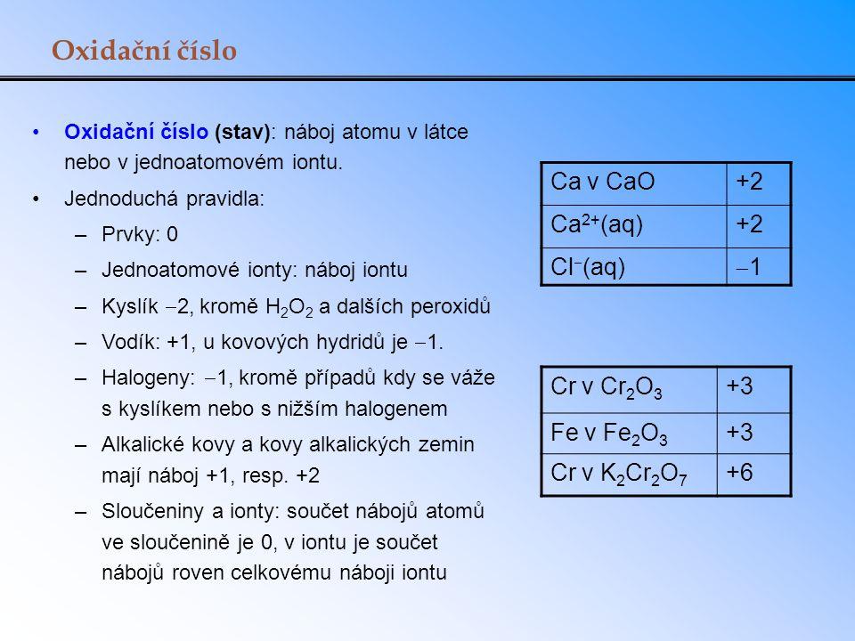 Oxidační číslo Oxidační číslo (stav): náboj atomu v látce nebo v jednoatomovém iontu. Jednoduchá pravidla: –Prvky: 0 –Jednoatomové ionty: náboj iontu