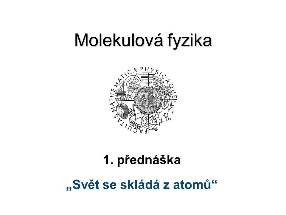 """Molekulová fyzika 1. přednáška """"Svět se skládá z atomů"""""""
