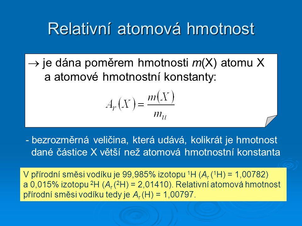 Relativní atomová hmotnost  je dána poměrem hmotnosti m(X) atomu X a atomové hmotnostní konstanty: - bezrozměrná veličina, která udává, kolikrát je h
