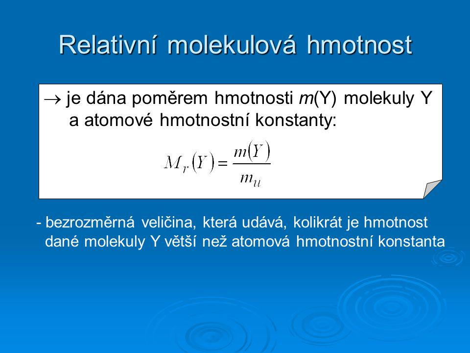 Relativní molekulová hmotnost  je dána poměrem hmotnosti m(Y) molekuly Y a atomové hmotnostní konstanty: - bezrozměrná veličina, která udává, kolikrá