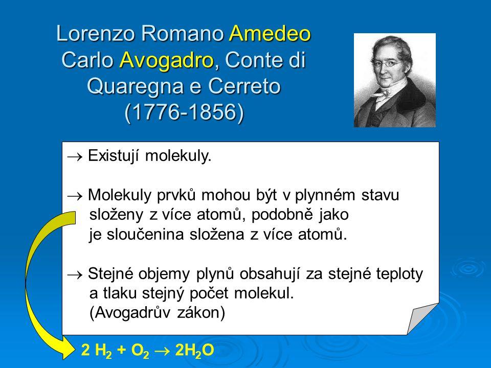 Lorenzo Romano Amedeo Carlo Avogadro, Conte di Quaregna e Cerreto (1776-1856)  Existují molekuly.  Molekuly prvků mohou být v plynném stavu složeny