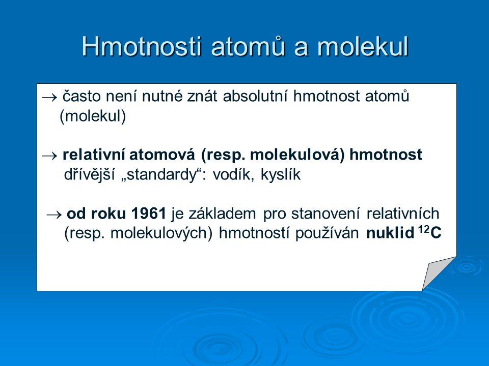 """Hmotnosti atomů a molekul  často není nutné znát absolutní hmotnost atomů (molekul)  relativní atomová (resp. molekulová) hmotnost dřívější """"standar"""