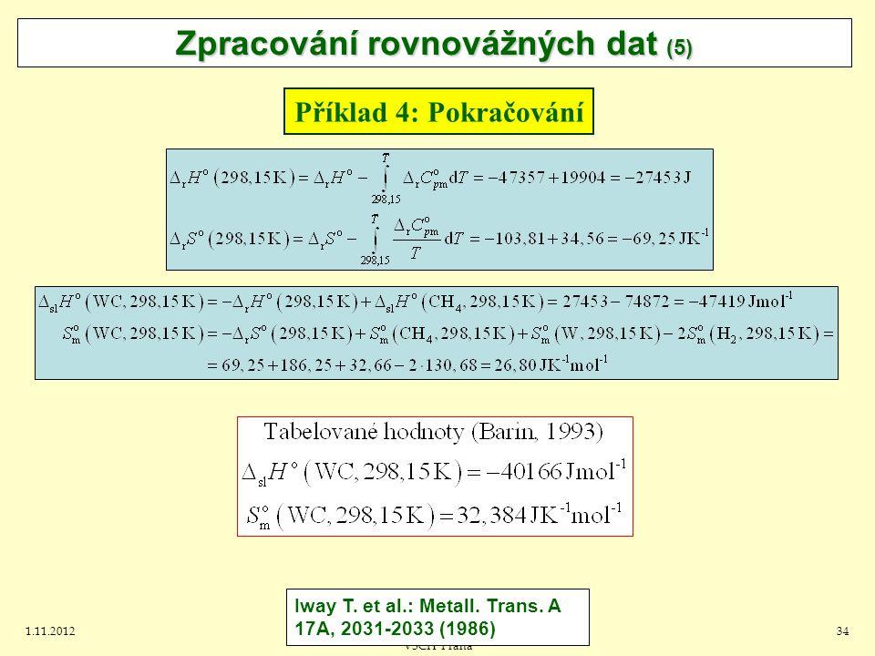 1.11.2012J.Leitner - Ústav inženýrství pevných látek, VŠCH Praha 34 Zpracování rovnovážných dat (5) Příklad 4: Pokračování Iway T.