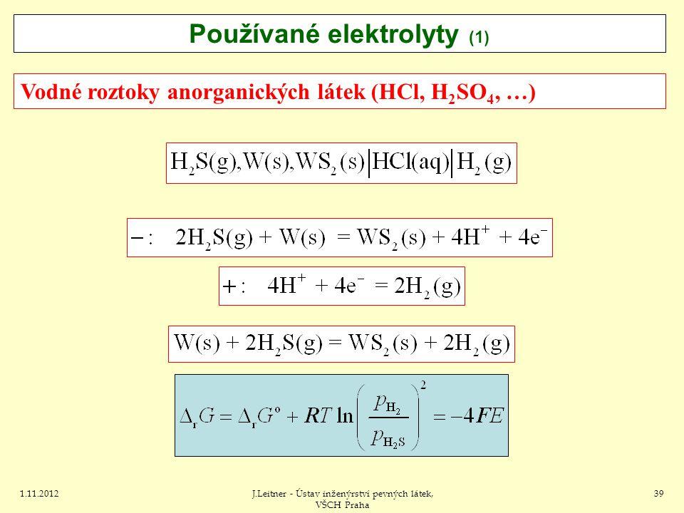 1.11.2012J.Leitner - Ústav inženýrství pevných látek, VŠCH Praha 39 Vodné roztoky anorganických látek (HCl, H 2 SO 4, …) Používané elektrolyty (1)