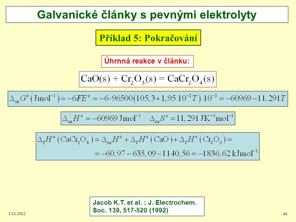 1.11.201244 Příklad 5: Pokračování Galvanické články s pevnými elektrolyty Úhrnná reakce v článku: Jacob K.T.